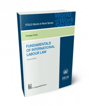 Fundamentals of international labour law. Second edition